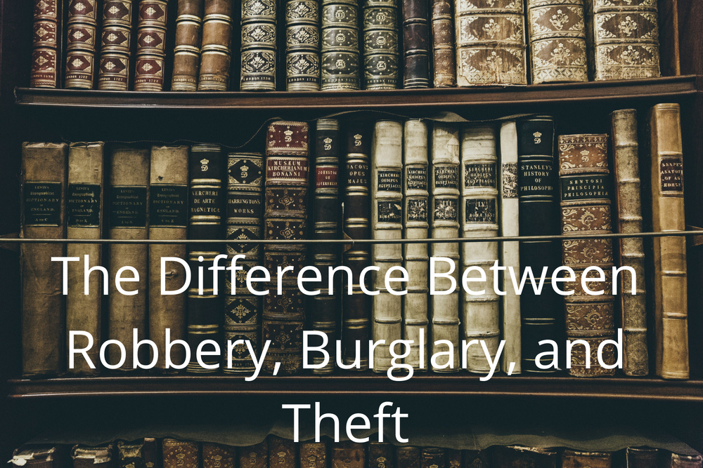 The Difference Between Robbery, Burglary, and Theft