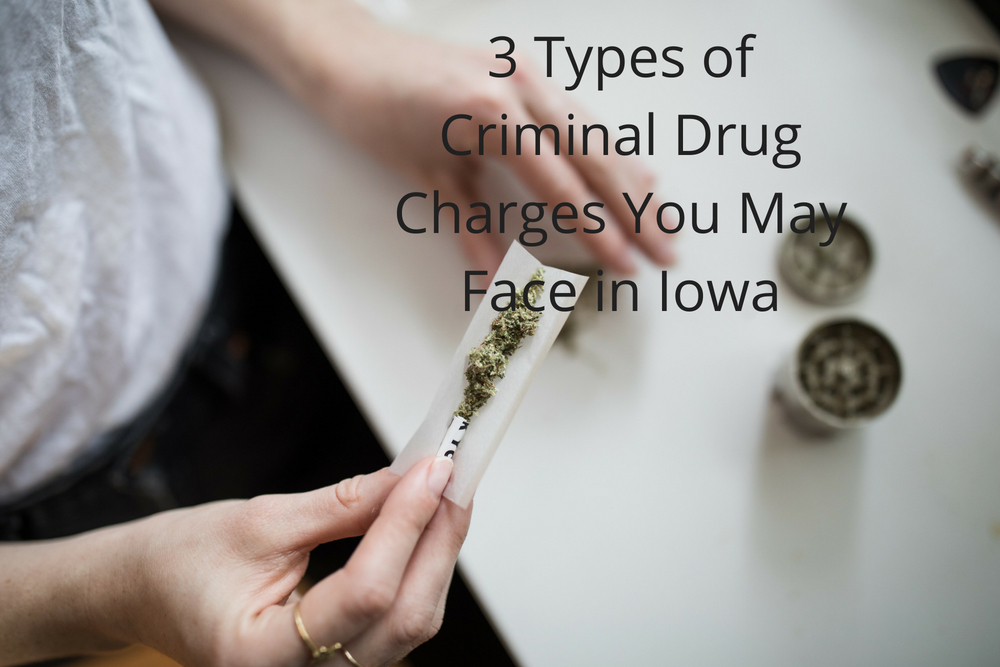 3 Types of Criminal Drug Charges You May Face in Iowa