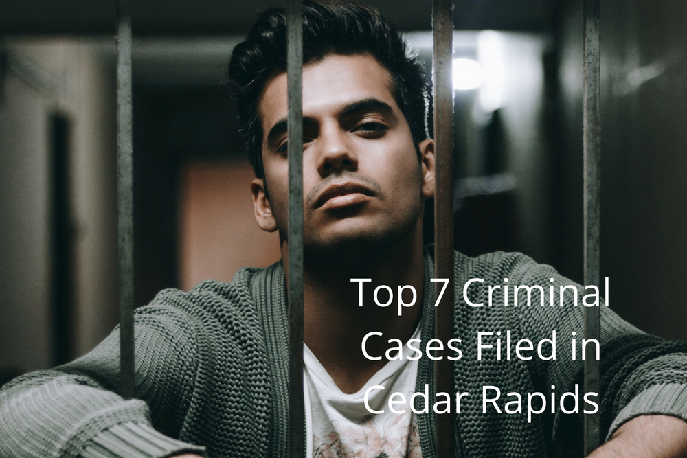 Top 7 Criminal Cases Filed in Cedar Rapids