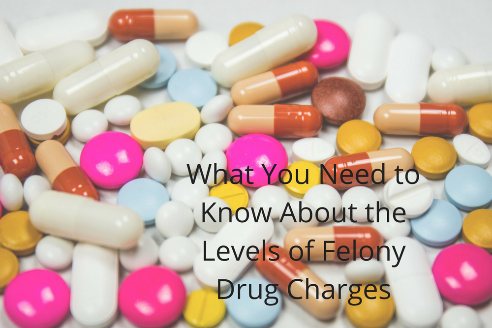 What You Need to Know About the Levels of Felony Drug Charges