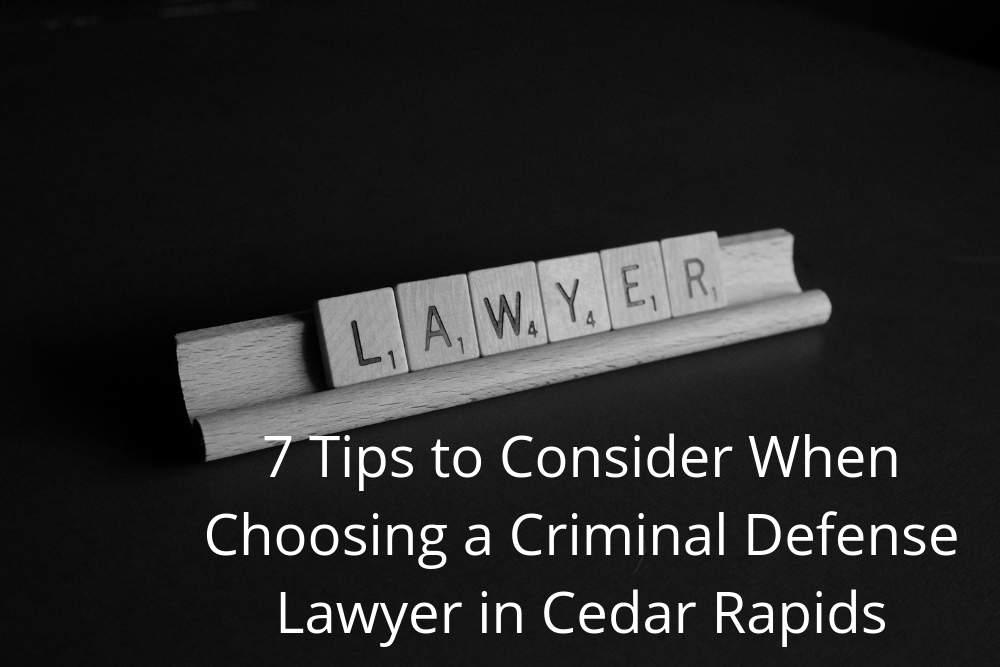 7 Tips to Consider When Choosing a Criminal Defense Lawyer in Cedar Rapids