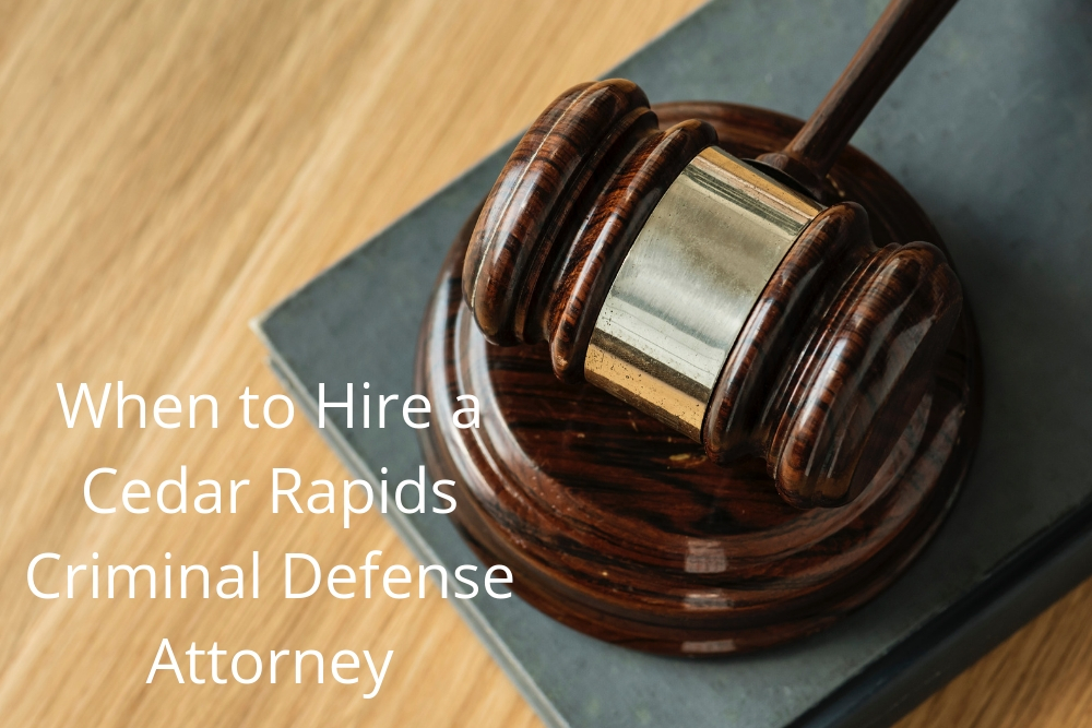 When to Hire a Cedar Rapids Criminal Defense Attorney