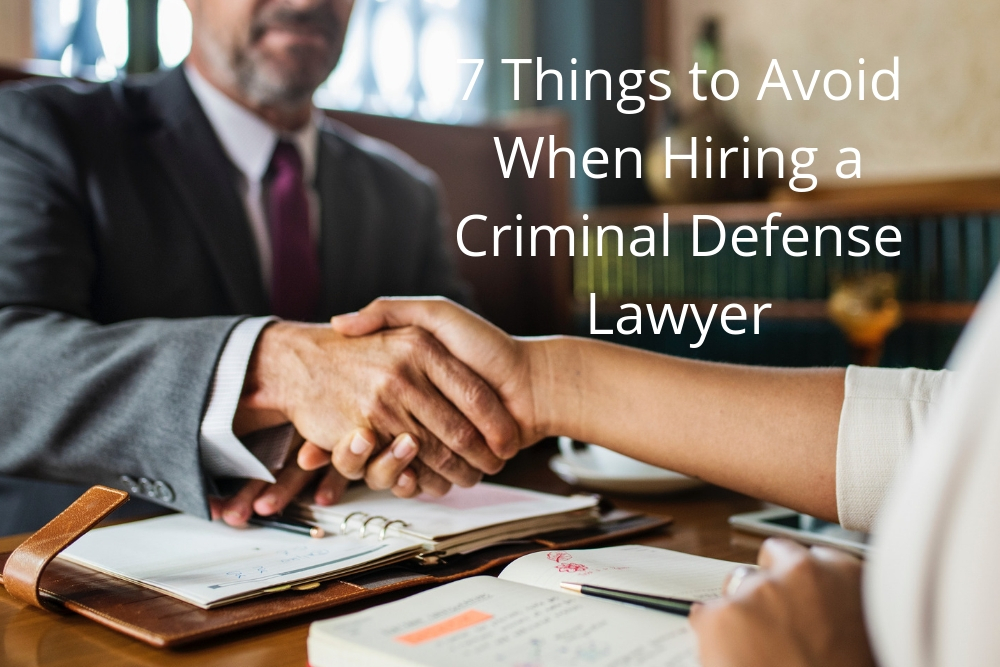 7 Things to Avoid When Hiring a Criminal Defense Lawyer