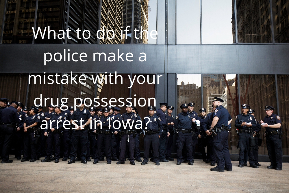 What to do if the police make a mistake with your drug possession arrest in Iowa?