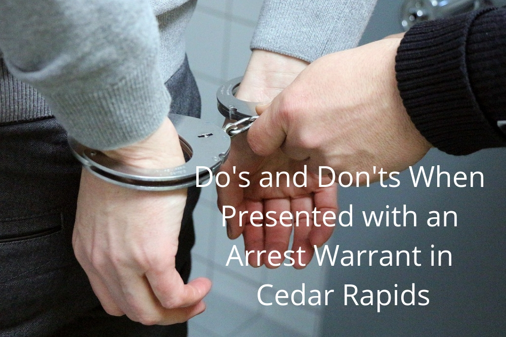 Do's and Don'ts When Presented with an Arrest Warrant in Cedar Rapids