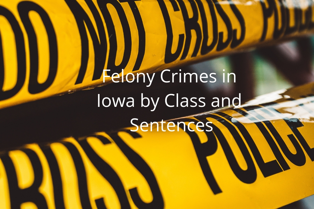 Felony Crimes in Iowa by Class and Sentences