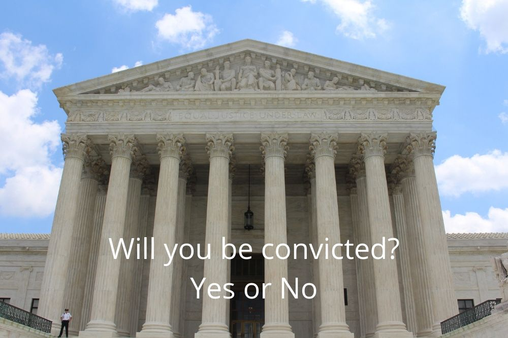 Will you be convicted? Yes or No