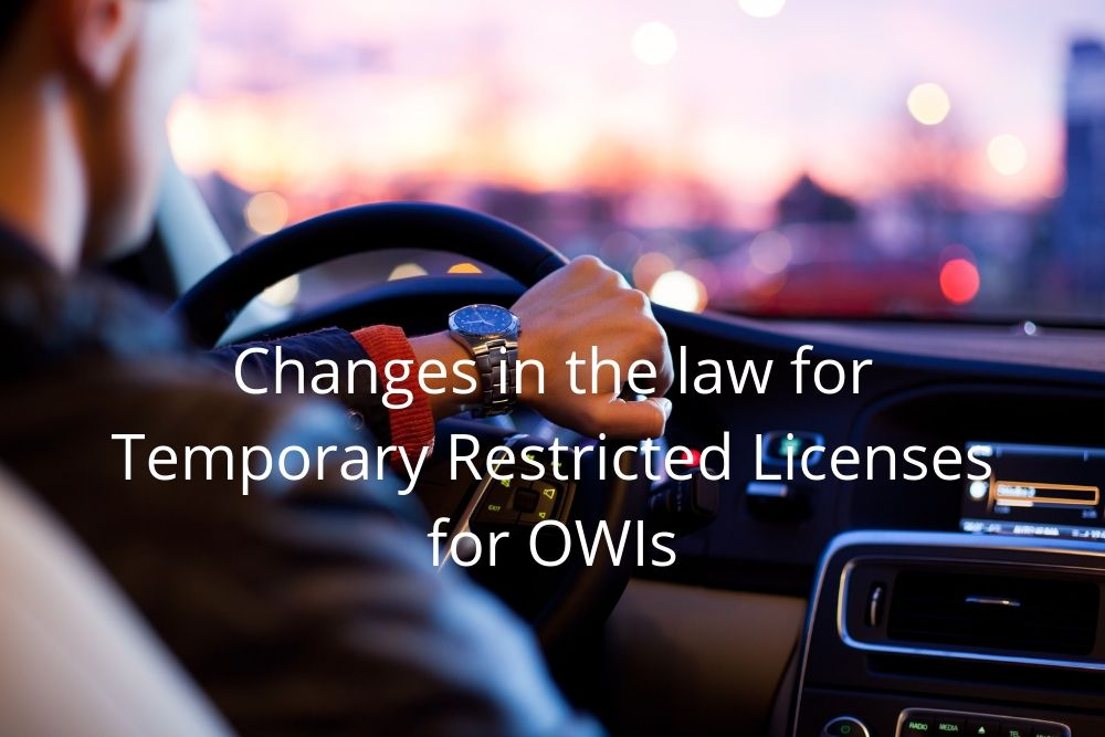 Changes in the law for Temporary Restricted Licenses for OWIs