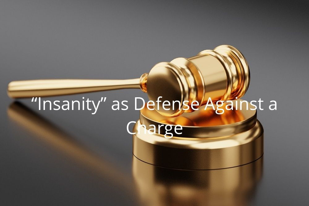 """Insanity"" as Defense Against a Charge"