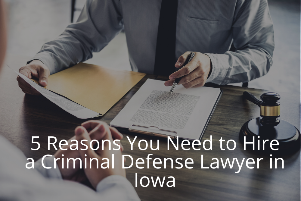 reasons to hire a criminal defense lawyer Iowa